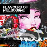 Flavours of Melbourne : Favourite Restaurants and Bars in Melbourne's Laneways and Rooftops - Jonette George