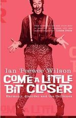 Come a Little Bit Closer : Harmony, Disorder and The Delltones - Ian 'Peewee' Wilson