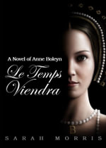 Le Temps Viendra : A Novel of Anne Boleyn - Sarah A Morris