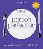 Portion Perfection : A Visual Weight Control Plan - Amanda Clark