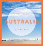 Australia : Small Book, Big Island - No Author Provided