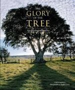 The Glory of the Tree : An Illustrated History - Noel Kingsbury