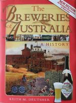 The Breweries of Australia : A History : 2nd Edition - Keith M. Deutsher