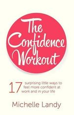 The Confidence Workout : How to Sell Your Crafts Locally, Globally, and Onl... - Michelle Landy