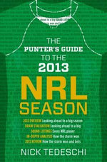 The Punters' Guide to the 2013 NRL Season : Wisdom and Insight from the Rugby League - Nick Tedeschi