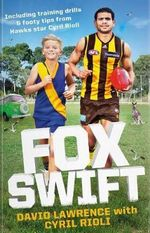 Fox Swift : Including Training Drills & Footy Tips from Hawks star Cyril Rioli - David Lawrence