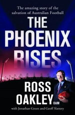The Phoenix Rises : The Amazing Story of the Salvation of Australian Football - Ross Oakley