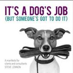 It's a Dog's Job : A manifesto for clients and consultants - Steve Lennon