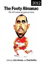 The Footy Almanac 2012 : The AFL Season One Game at a Time