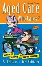 Aged Care, Who Cares? : 2nd Edition - Noel Whittaker