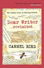 Dear Writer ...revisited... : The Classic Guide to Writing Fiction - Carmel Bird