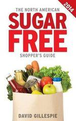 The 2014 North American Sugar Free Shopper's Guide - MR David Gillespie