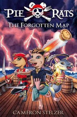 The Forgotten Map : Pie Rats : Book 1  - Cameron Stelzer