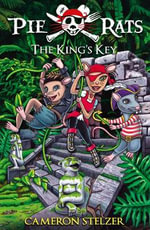 The King's Key : Pie Rats : Book 2 - Cameron Stelzer
