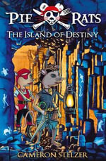 The Island of Destiny : Pie Rats : Book 3 - Cameron Stelzer