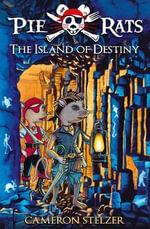 The Island of Destiny : Pie Rats : Book 3 - Cameron Stelzer