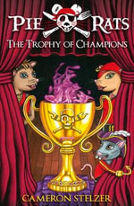 The Trophy of Champions : Pie Rats : Book 4 - Cameron Stelzer
