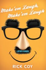 Make 'em Laugh, Make 'em Laugh : A History of Humour - Rick Coy