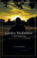 Garden Meditation-Cultivating Peace - Timothy David McKibben