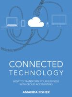 Connected Technology : How to Transform Your Business with Cloud Accounting - Amanda Fisher