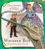 Whisper Boy : The boy who lost and found his voice - Claire Everton