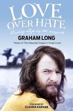 Love Over Hate : Finding Life by the Wayside - Reverend Graham Long