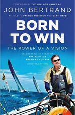 Born to Win : The Power of a Vision - Updated Edition - John Bertrand