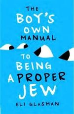 The Boy's Own Manual to Being a Proper Jew - Eli Glasman