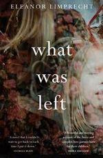 What Was Left - Eleanor Limprecht