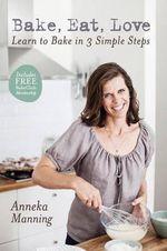 Bake Eat Love - Anneka Manning