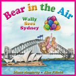 Bear in the Air : Wally Sees Sydney - Diane Membrey