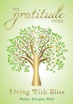 The Gratitude Guide : Living with Bliss - Peter Dingle