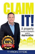 Claim It! : A property investors guide to depreciation - Tyron Hyde