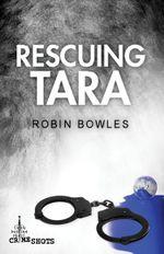Rescuing Tara : Crime Shots - Robin Bowles