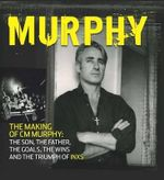 Murphy : The Making of CM Murphy: The Son, The Father, The Goals, The Wins and the Triumph of INXS