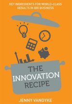 The Innovation Recipe : Key Ingredients for World-Class Results in Big Business - Jenny Vandyke