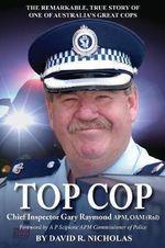 Top Cop : Chief Inspector Gary Raymone APM, OAM (Rtd) - David R. Nicholas