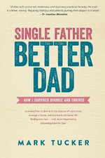 Single Father, Better Dad - Mark Tucker