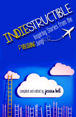 Indiestructible : Inspiring Stories from the Publishing Jungle - Jessica Bell