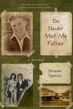 You Never Met My Father : A Memoir - Graeme Sparkes