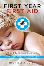 First Year, First Aid : Your Baby First Aid Handbook - Michelle Fiddian