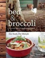 Bed and Broccoli H/C : the food, the lifestyle - Nikki Medwell