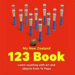 My New Zealand 123 Book : Learn Counting with Art and Objects from Te Papa - Te Papa Press