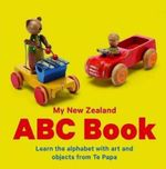 My New Zealand ABC : Learn the Alphabet with Art and Objects from Te Papa - Te Papa Press
