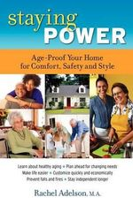 Staying Power : Age-Proof Your Home for Comfort, Safety and Style - Rachel Adelson