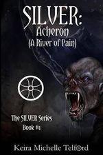 Silver : Acheron (a River of Pain) - Keira Michelle Telford