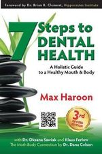 7 Steps to Dental Health : A Holistic Guide to a Healthy Mouth and Body - Max Haroon