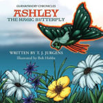 Ashley the Magic Butterfly - T J Jurgens
