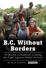 B.C. Without Borders : 50 British Columbians Leading the Fight Against Global Poverty - Elaine O'Connor