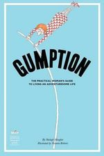Gumption : The Practical Woman's Guide to Living an Adventuresome Life - MS Shelagh Meagher
